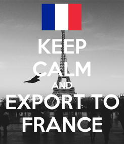 Poster: KEEP CALM AND EXPORT TO FRANCE