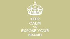 Poster: KEEP CALM AND EXPOSE YOUR BRAND