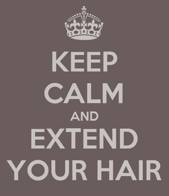 Poster: KEEP CALM AND EXTEND YOUR HAIR