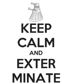 Poster: KEEP CALM AND EXTER MINATE