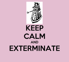 Poster: KEEP CALM AND EXTERMINATE