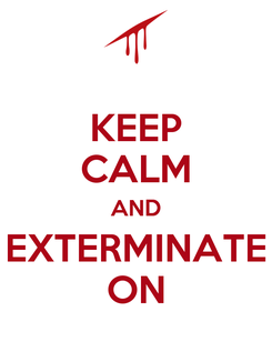 Poster: KEEP CALM AND EXTERMINATE ON