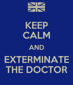 Poster: KEEP CALM AND EXTERMINATE THE DOCTOR