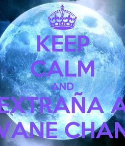 Poster: KEEP CALM AND EXTRAÑA A VANE CHAN