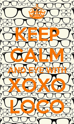 Poster: KEEP CALM AND EYE WITH XOXO LOCO