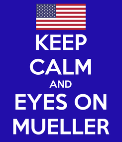 Poster: KEEP CALM AND EYES ON MUELLER