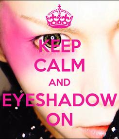 Poster: KEEP CALM AND EYESHADOW ON