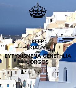 Poster: KEEP CALM AND  EYTYXISMENA GENETHLIA JORGOS