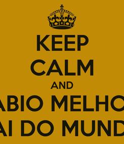 Poster: KEEP CALM AND FÁBIO MELHOR  PAI DO MUNDO