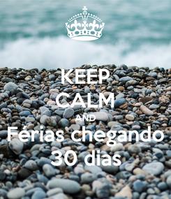 Poster: KEEP CALM AND Férias chegando 30 dias