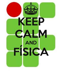 Poster: KEEP CALM AND FÍSICA