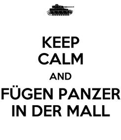Poster: KEEP CALM AND FÜGEN PANZER IN DER MALL
