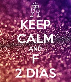Poster: KEEP CALM AND F 2 DIAS