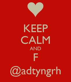 Poster: KEEP CALM AND F @adtyngrh