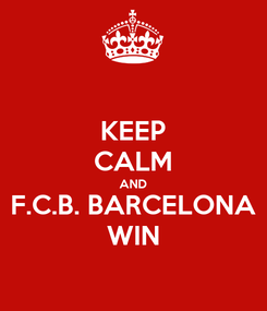 Poster: KEEP CALM AND F.C.B. BARCELONA WIN