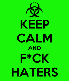 Poster: KEEP CALM AND F*CK HATERS