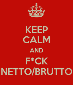 Poster: KEEP CALM AND F*CK NETTO/BRUTTO
