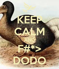 Poster: KEEP CALM AND F#*> DODO