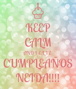 Poster: KEEP CALM AND F E L I Z CUMPLEAÑOS NEIDA!!!!