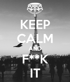 Poster: KEEP CALM AND F**K IT