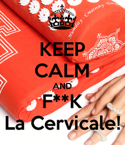 Poster: KEEP CALM AND F**K La Cervicale!