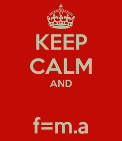 Poster: KEEP CALM AND  f=m.a