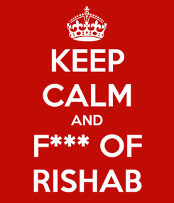 Poster: KEEP CALM AND F*** OF RISHAB