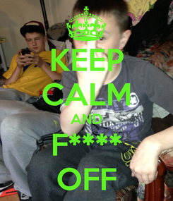 Poster: KEEP CALM AND F**** OFF