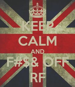 Poster: KEEP CALM AND F#$& OFF RF