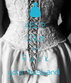 Poster: KEEP CALM AND f u c k your husband