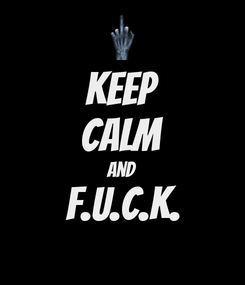 Poster: keep calm and F.U.C.K.