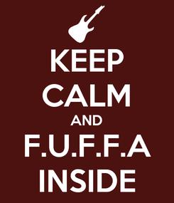 Poster: KEEP CALM AND F.U.F.F.A INSIDE