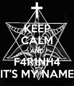 Poster: KEEP CALM AND F4R1NH4 IT'S MY NAME