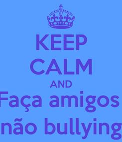 Poster: KEEP CALM AND Faça amigos  não bullying