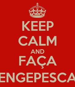 Poster: KEEP CALM AND FAÇA ENGEPESCA