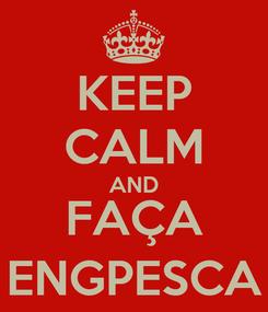 Poster: KEEP CALM AND FAÇA ENGPESCA