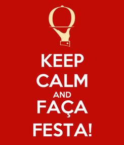 Poster: KEEP CALM AND FAÇA FESTA!
