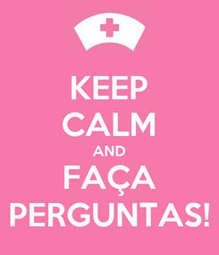 Poster: KEEP CALM AND FAÇA PERGUNTAS!