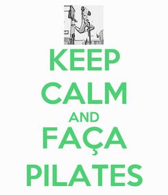 Poster: KEEP CALM AND FAÇA PILATES