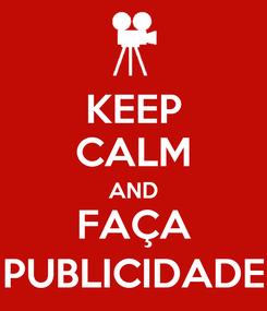 Poster: KEEP CALM AND FAÇA PUBLICIDADE