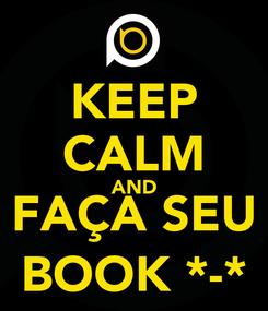 Poster: KEEP CALM AND FAÇA SEU BOOK *-*