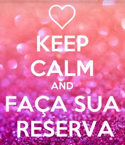 Poster: KEEP CALM AND FAÇA SUA  RESERVA