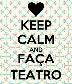 Poster: KEEP CALM AND FAÇA TEATRO
