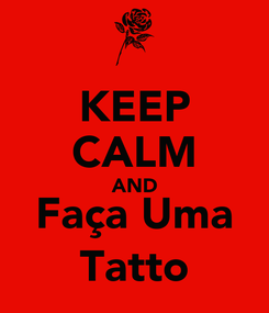 Poster: KEEP CALM AND Faça Uma Tatto