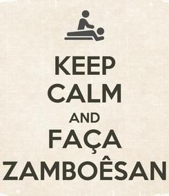 Poster: KEEP CALM AND FAÇA ZAMBOÊSAN