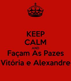 Poster: KEEP CALM AND Façam As Pazes Vitória e Alexandre