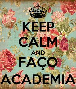 Poster: KEEP CALM AND FAÇO ACADEMIA