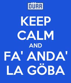 Poster: KEEP CALM AND FA' ANDA' LA GÖBA
