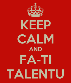 Poster: KEEP CALM AND FA-TI TALENTU
