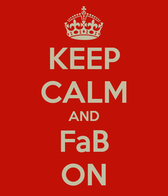 Poster: KEEP CALM AND FaB ON